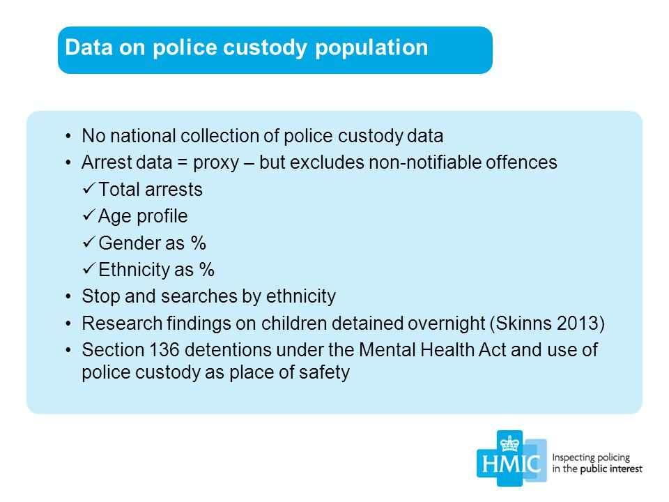 Data on police custody population No national collection of police custody data Arrest data = proxy – but excludes non-notifiable offences Total arres