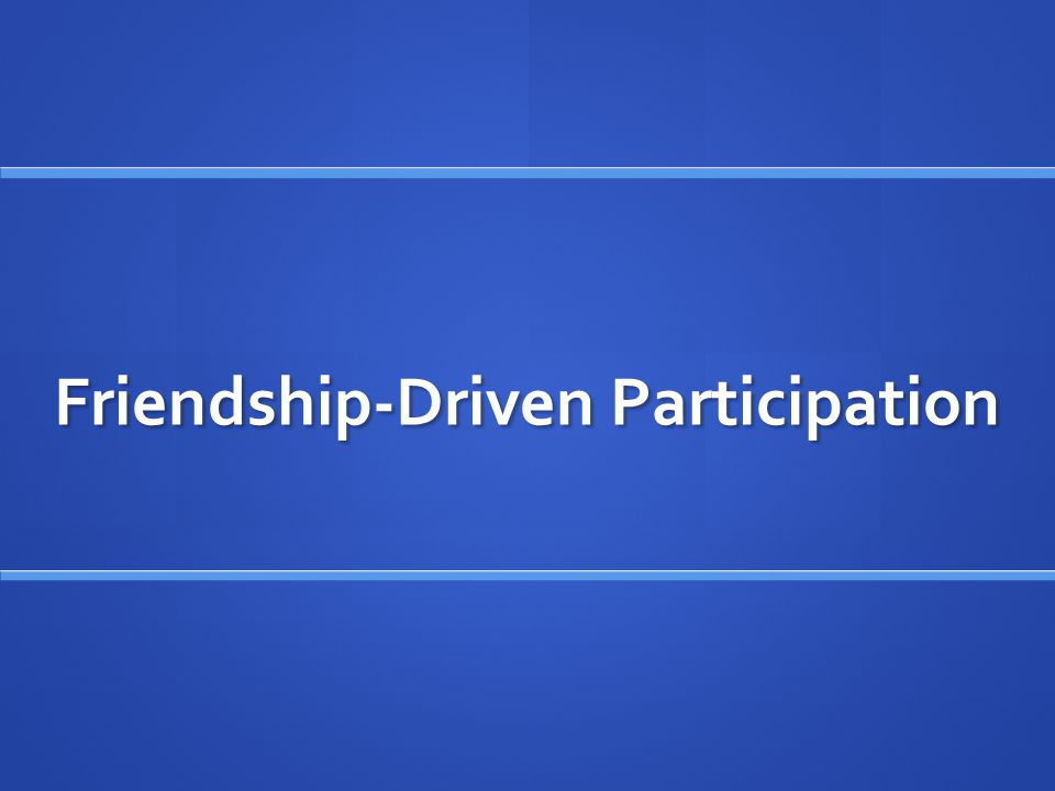 Friendship-Driven Participation