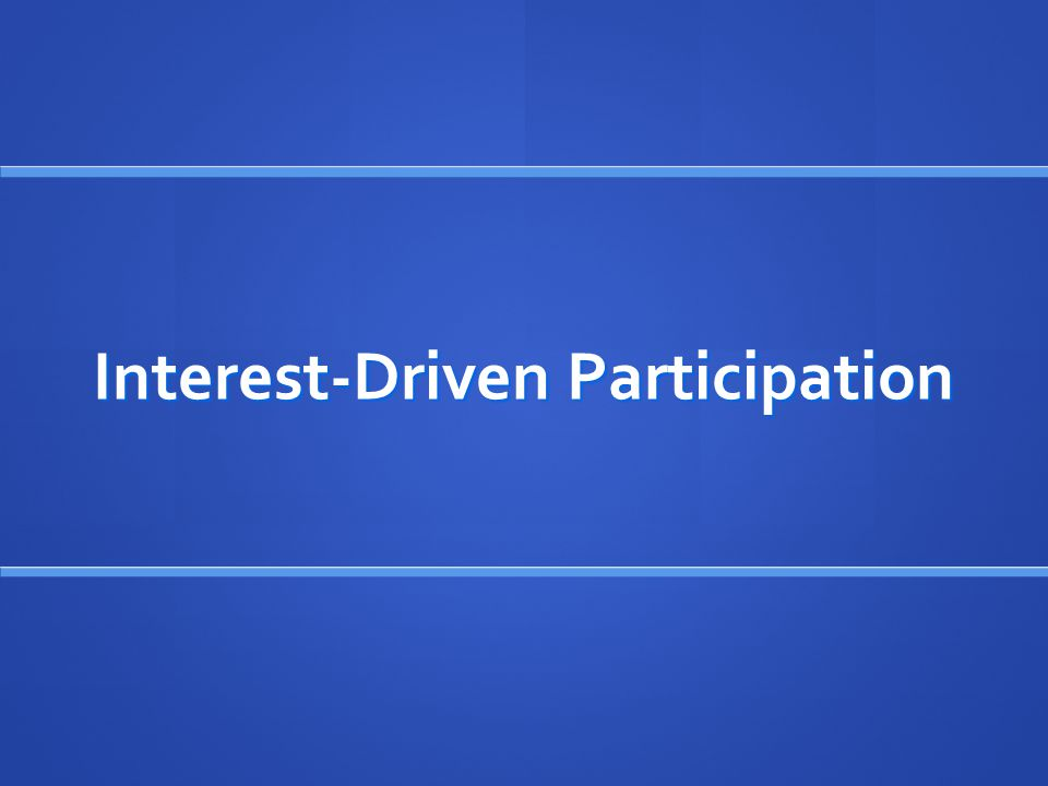 Interest-Driven Participation