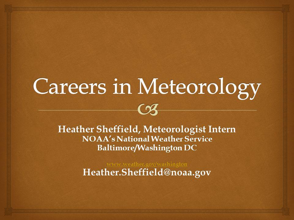 Heather Sheffield, Meteorologist Intern NOAA's National Weather Service Baltimore/Washington DC www.weather.gov/washington Heather.Sheffield@noaa.gov