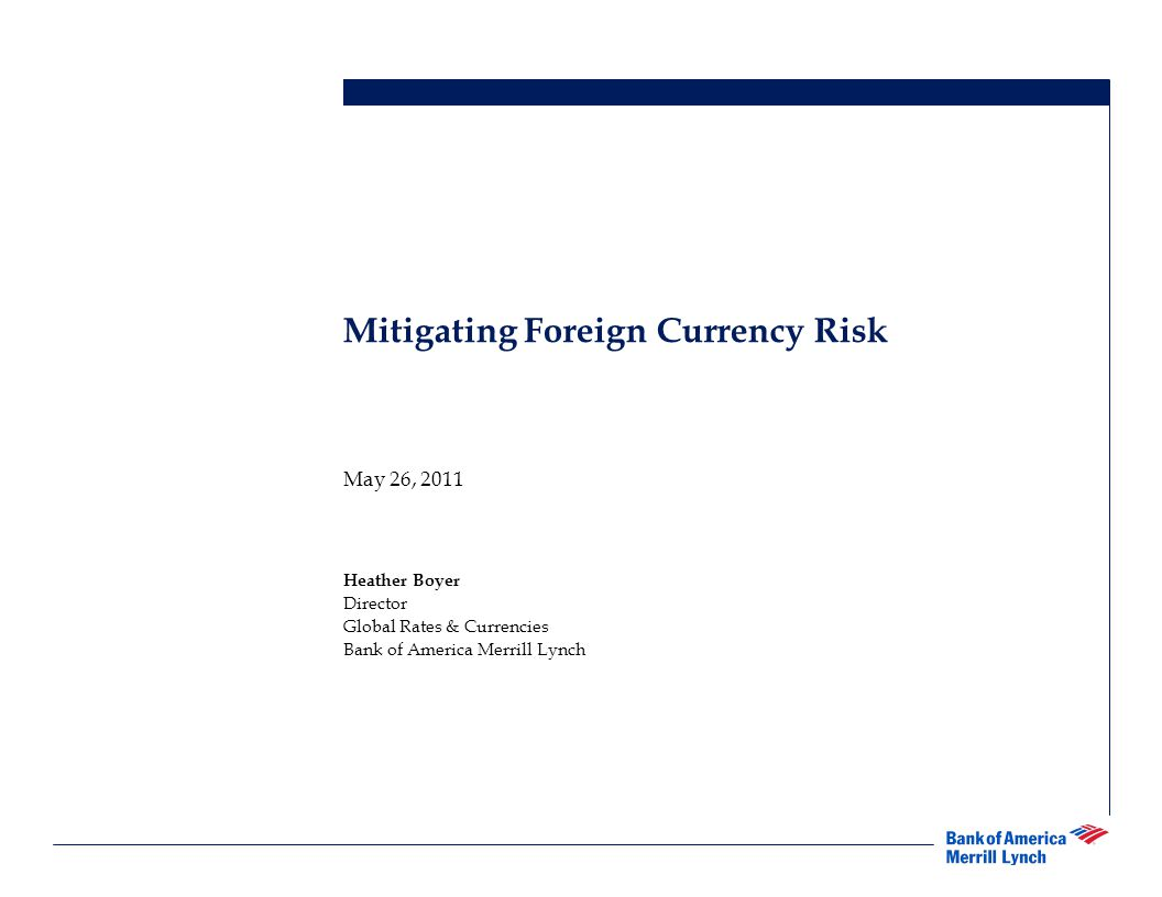 2 Table of Contents Overview of Global Foreign Exchange Markets Identifying Currency Risk Assessing and Addressing and Currency Risk Table of Contents