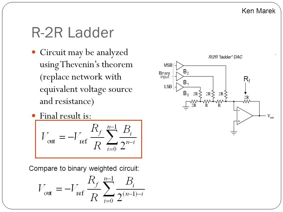 R-2R Ladder Circuit may be analyzed using Thevenin's theorem (replace network with equivalent voltage source and resistance) Final result is: Ken Mare