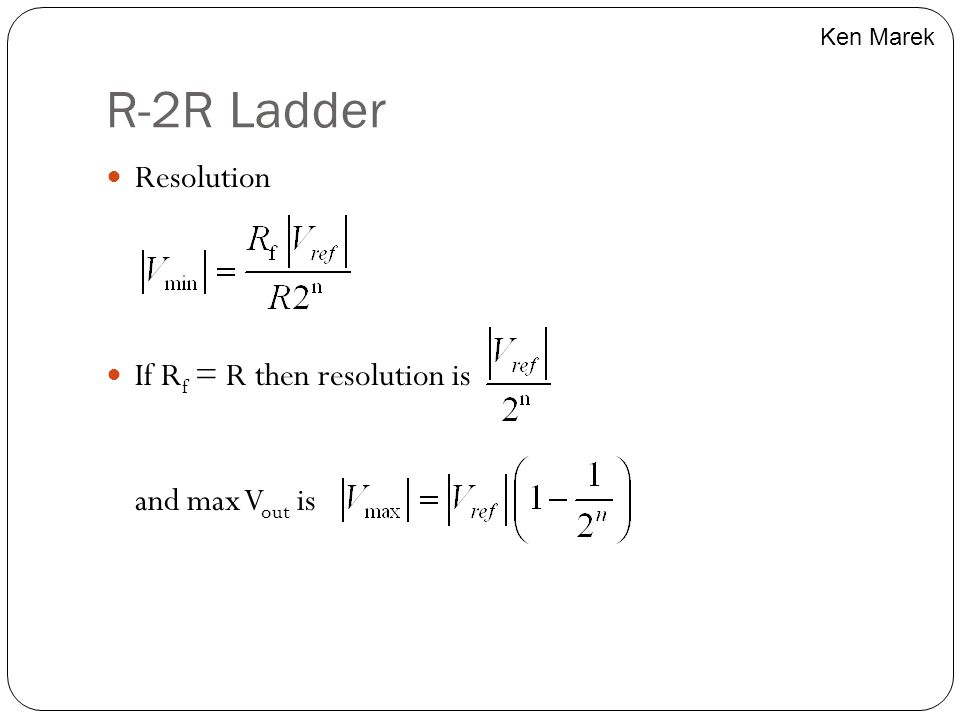 R-2R Ladder Resolution If R f = R then resolution is and max V out is Ken Marek