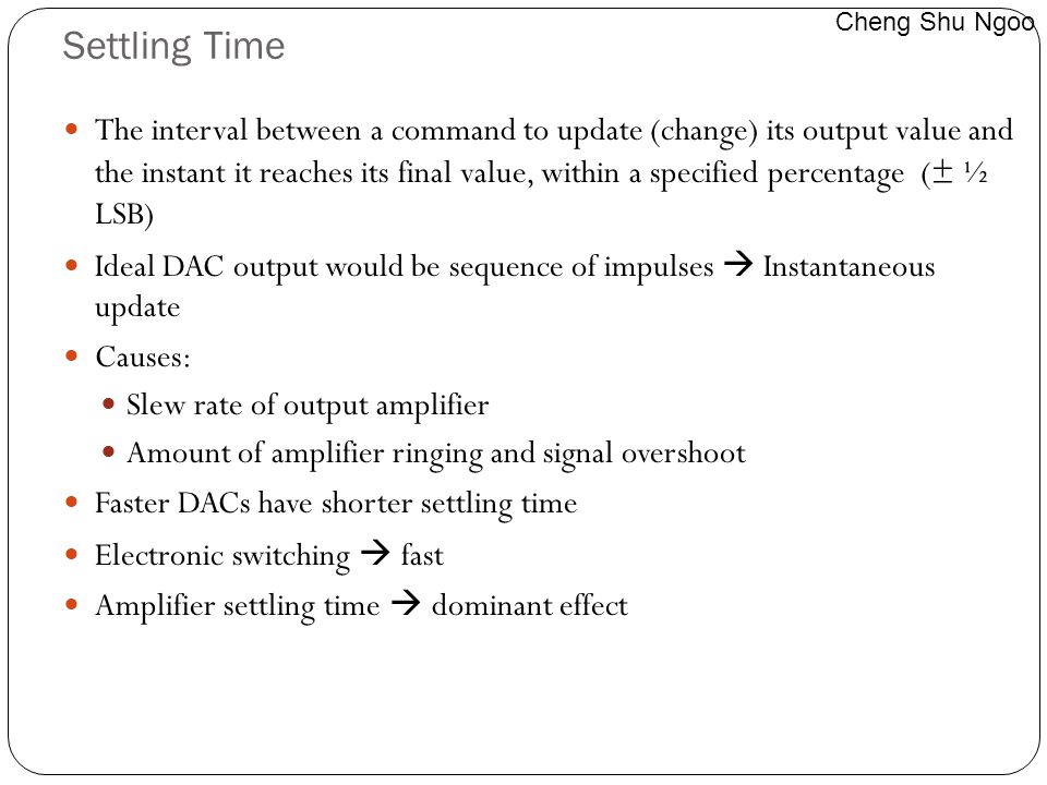 Settling Time The interval between a command to update (change) its output value and the instant it reaches its final value, within a specified percen