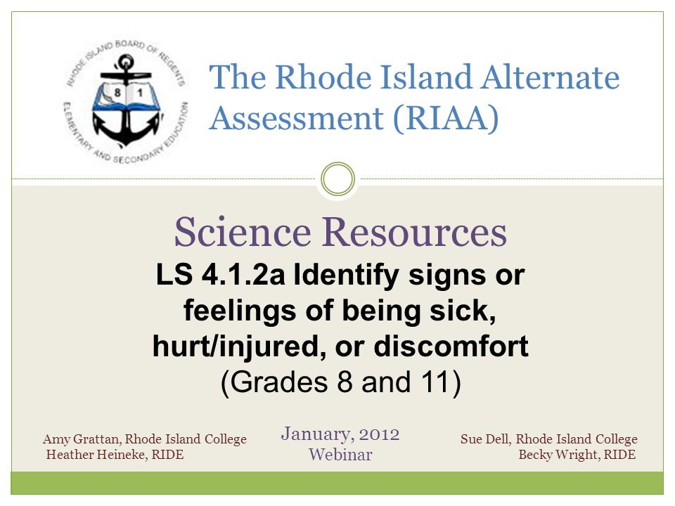 The Rhode Island Alternate Assessment (RIAA) Science Resources LS 4.1.2a Identify signs or feelings of being sick, hurt/injured, or discomfort (Grades