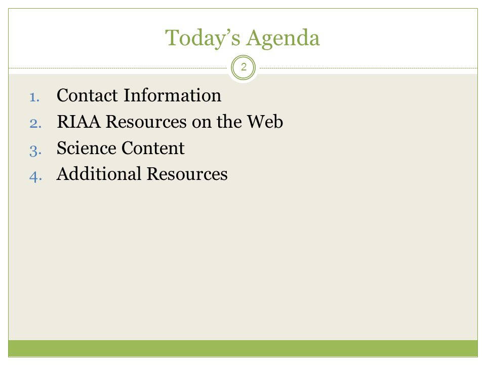 Today's Agenda 2 1. Contact Information 2. RIAA Resources on the Web 3. Science Content 4. Additional Resources