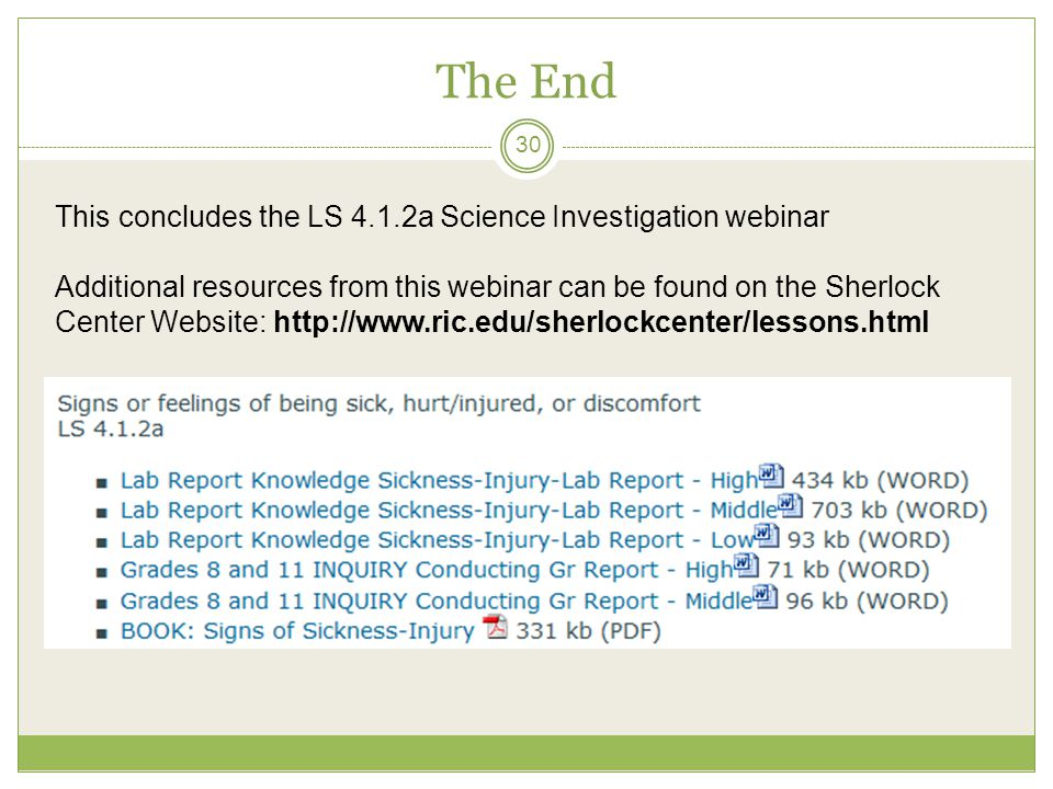 The End 30 This concludes the LS 4.1.2a Science Investigation webinar Additional resources from this webinar can be found on the Sherlock Center Website: http://www.ric.edu/sherlockcenter/lessons.html