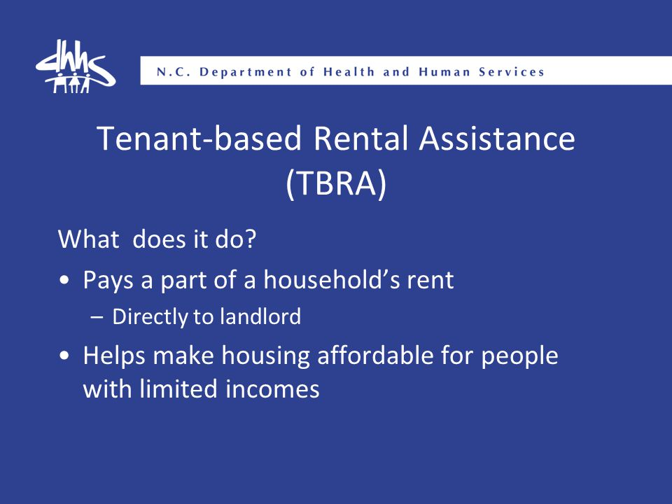 Tenant-based Rental Assistance (TBRA) What does it do.