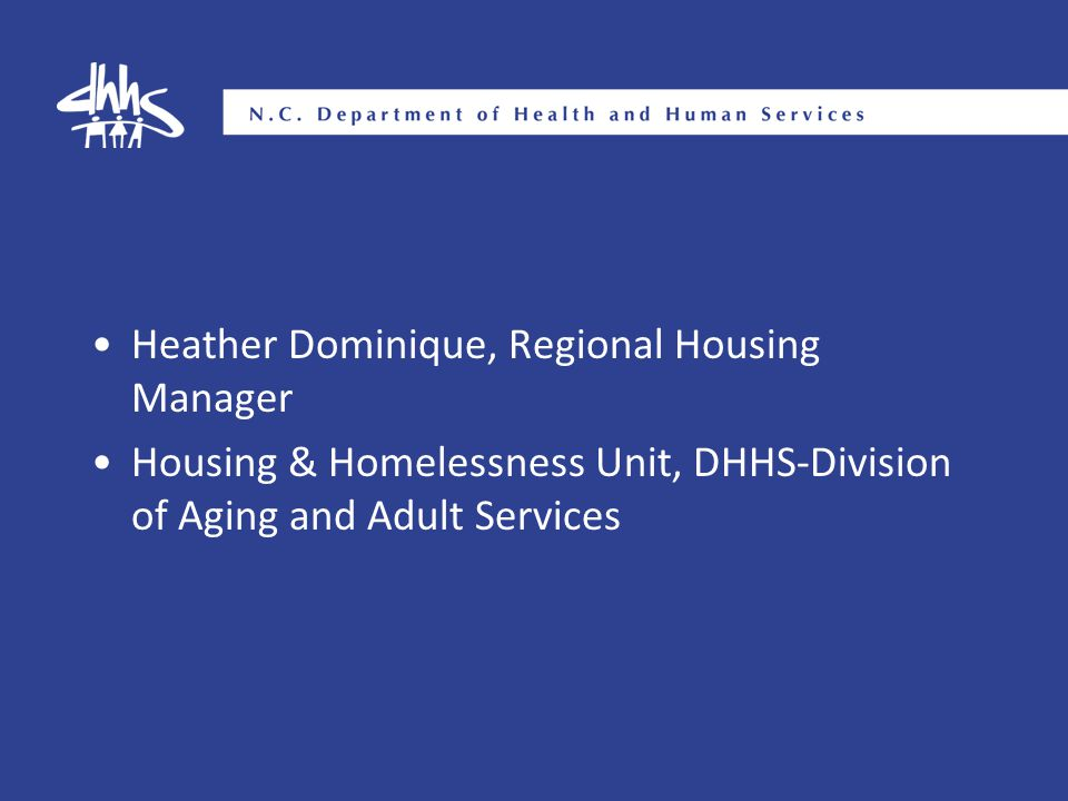 Heather Dominique, Regional Housing Manager Housing & Homelessness Unit, DHHS-Division of Aging and Adult Services