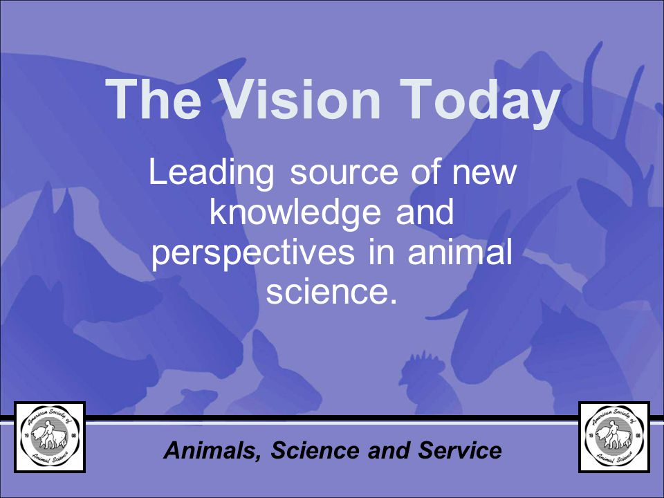 The Vision Today Leading source of new knowledge and perspectives in animal science.