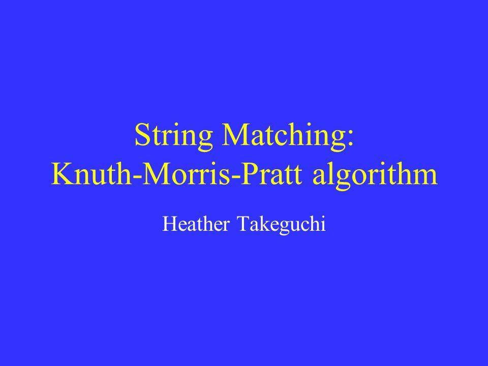 String Matching: Knuth-Morris-Pratt algorithm Heather Takeguchi