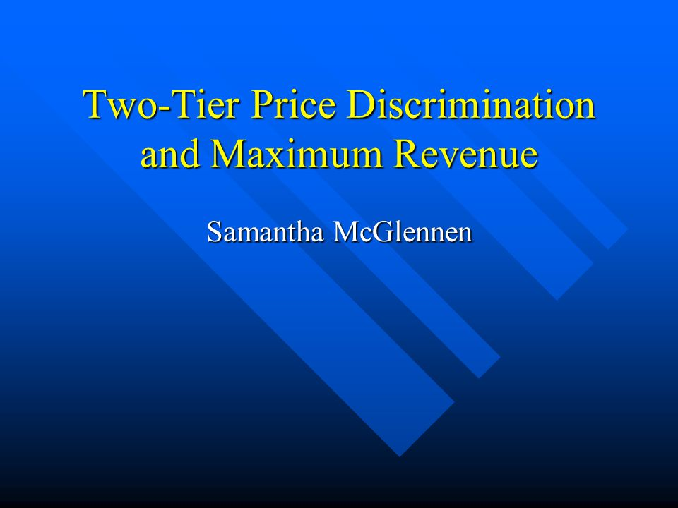 Two-Tier Price Discrimination and Maximum Revenue Samantha McGlennen