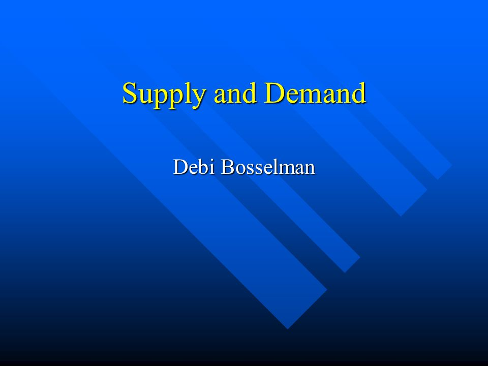 Supply and Demand Debi Bosselman