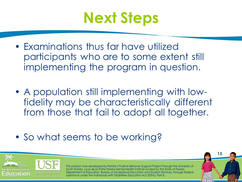 15 Next Steps Examinations thus far have utilized participants who are to some extent still implementing the program in question.