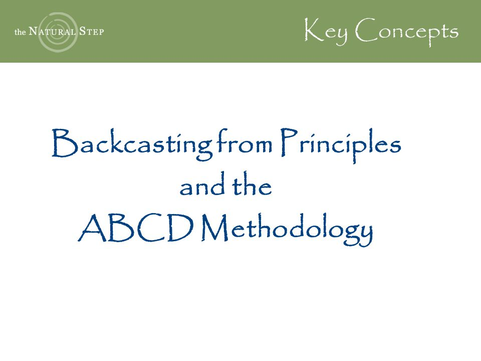 Key Concepts Backcasting from Principles and the ABCD Methodology