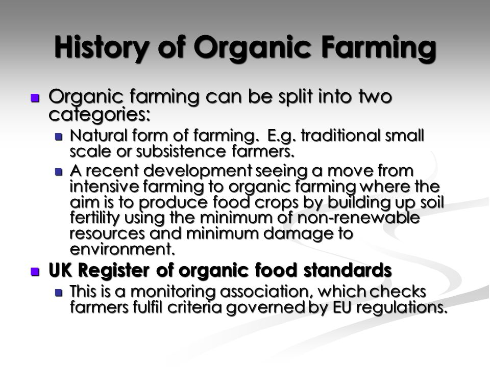 History of Organic Farming Organic farming can be split into two categories: Organic farming can be split into two categories: Natural form of farming.