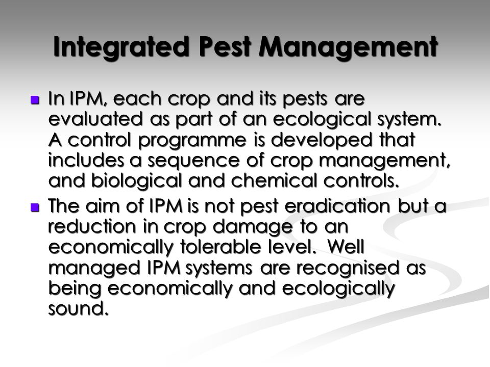 Integrated Pest Management In IPM, each crop and its pests are evaluated as part of an ecological system.