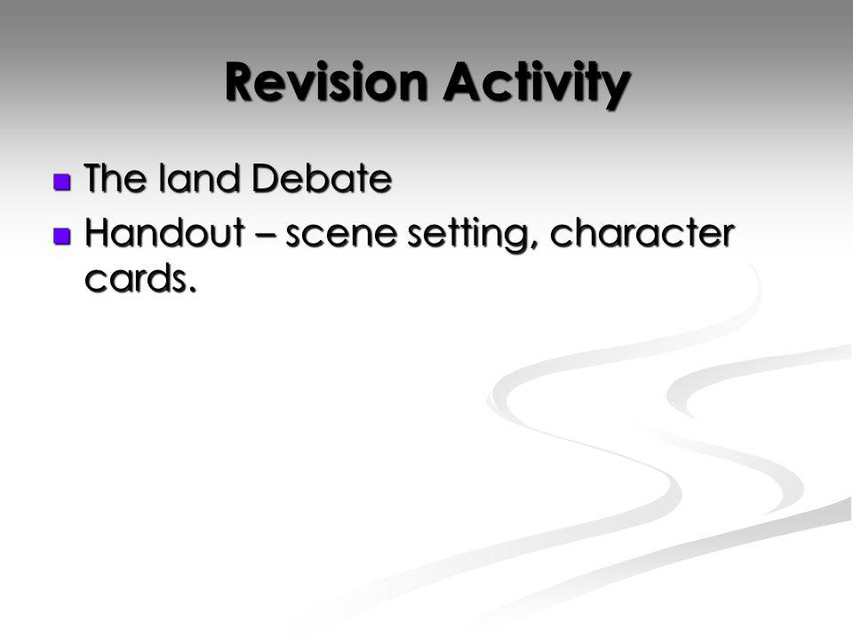 Revision Activity The land Debate The land Debate Handout – scene setting, character cards.