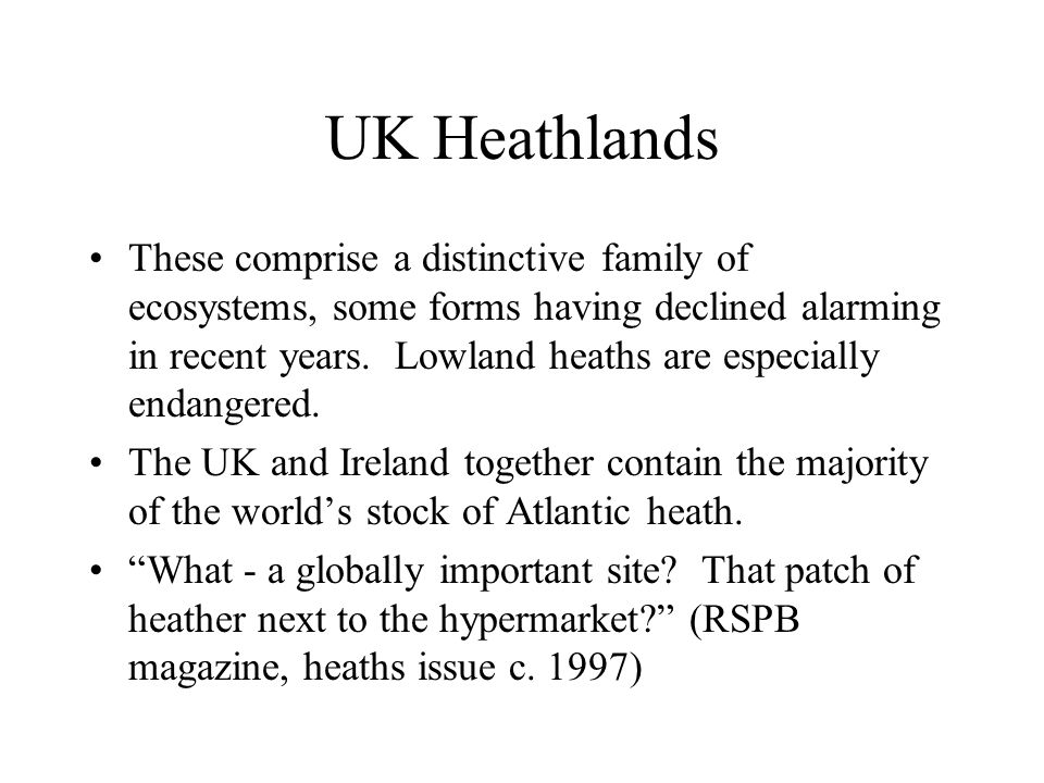UK Heathlands These comprise a distinctive family of ecosystems, some forms having declined alarming in recent years.