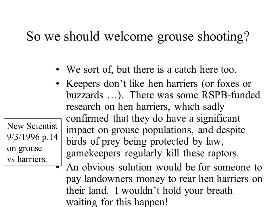 So we should welcome grouse shooting. We sort of, but there is a catch here too.