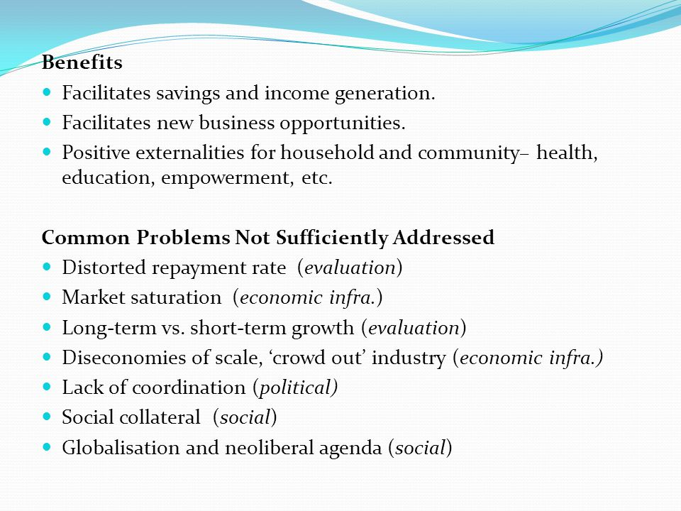 Benefits Facilitates savings and income generation.