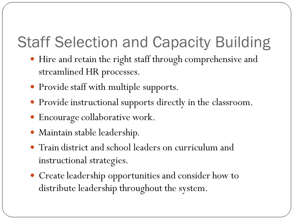 Staff Selection and Capacity Building Hire and retain the right staff through comprehensive and streamlined HR processes.