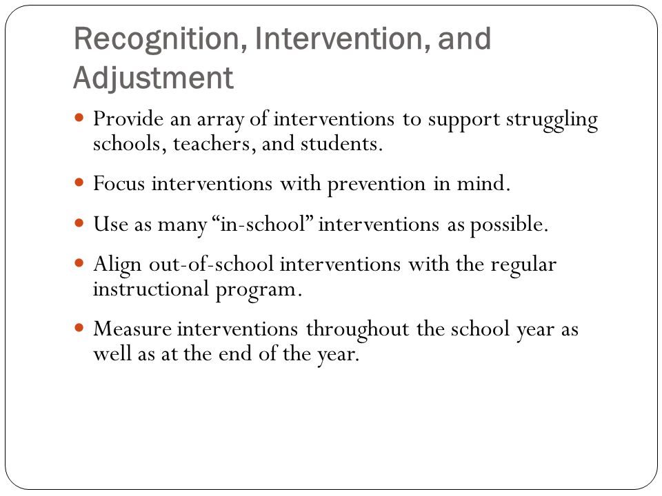 Recognition, Intervention, and Adjustment Provide an array of interventions to support struggling schools, teachers, and students.