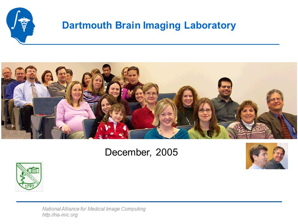National Alliance for Medical Image Computing http://na-mic.org Dartmouth Brain Imaging Laboratory December, 2005