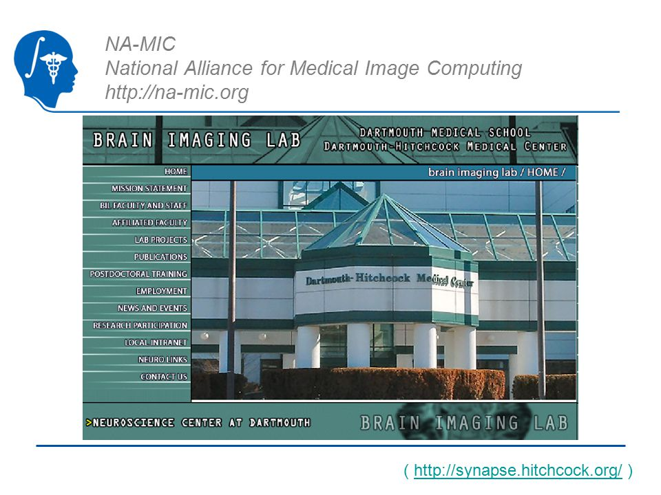 NA-MIC National Alliance for Medical Image Computing http://na-mic.org ( http://synapse.hitchcock.org/ )http://synapse.hitchcock.org/