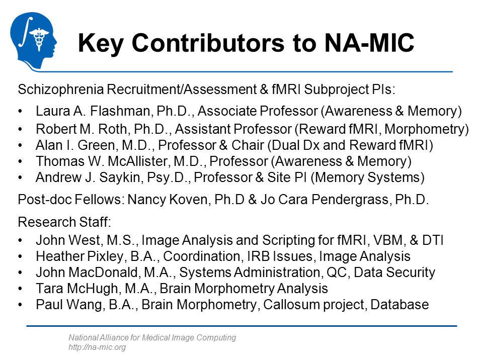 National Alliance for Medical Image Computing http://na-mic.org Key Contributors to NA-MIC Schizophrenia Recruitment/Assessment & fMRI Subproject PIs: Laura A.