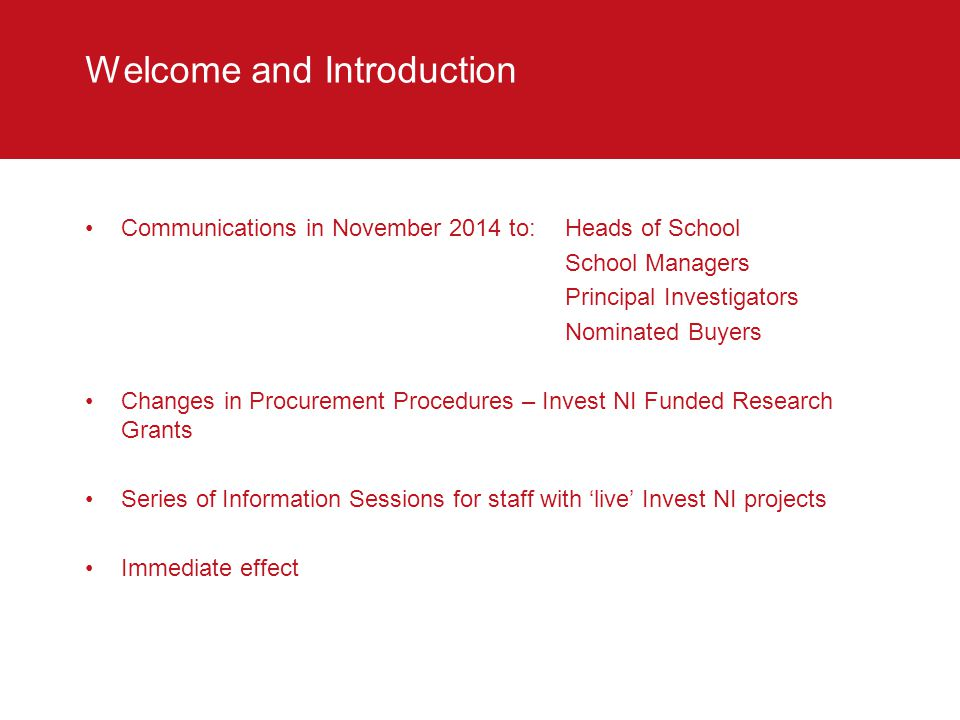 Research Funding From Invest NI Context: 2013-14: 38 new grants awarded; value £4.9m 2013-14: research income of £4.7m Total portfolio of live 70+ grants; value £20.8m Programmes included: Grants for R&D Proof of Concept Programme Competence Centre START Programme Invest NI is an important source of funding for research at Queen's