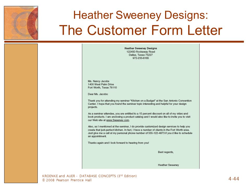 KROENKE and AUER - DATABASE CONCEPTS (3 rd Edition) © 2008 Pearson Prentice Hall 4-44 Heather Sweeney Designs: The Customer Form Letter