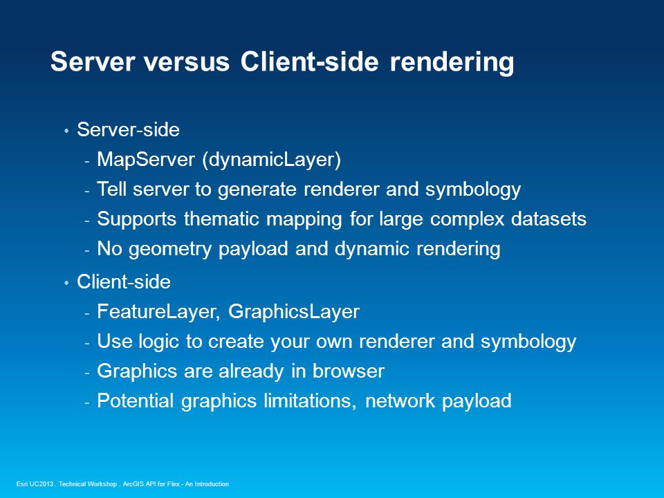 Esri UC2013. Technical Workshop. Server-side - MapServer (dynamicLayer) - Tell server to generate renderer and symbology - Supports thematic mapping f