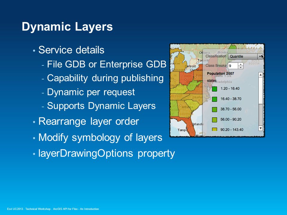 Esri UC2013. Technical Workshop. Dynamic Layers Service details - File GDB or Enterprise GDB - Capability during publishing - Dynamic per request - Su