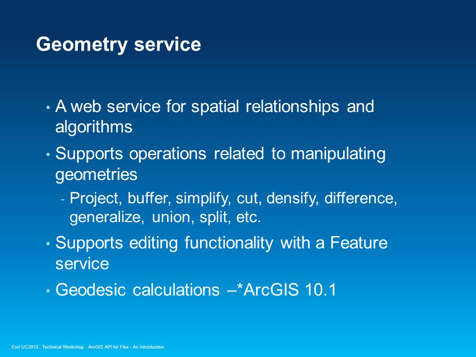 Esri UC2013. Technical Workshop. A web service for spatial relationships and algorithms Supports operations related to manipulating geometries - Proje