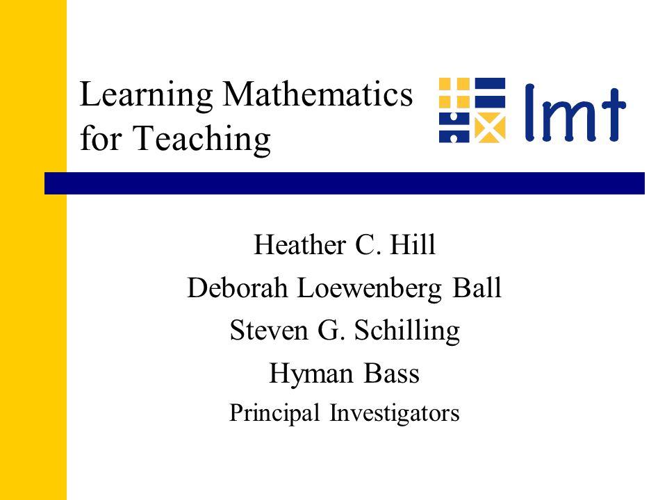 Learning Mathematics for Teaching Heather C. Hill Deborah Loewenberg Ball Steven G.