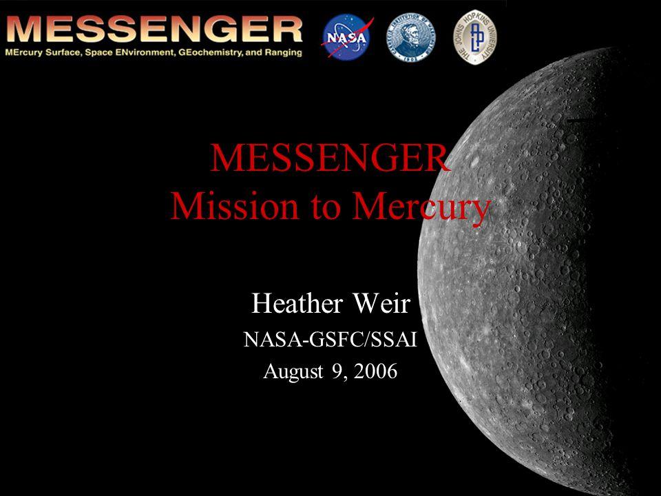 MESSENGER Mission to Mercury Heather Weir NASA-GSFC/SSAI August 9, 2006