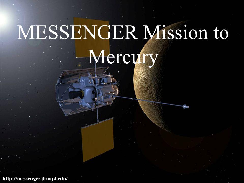 MESSENGER Mission to Mercury http://messenger.jhuapl.edu/