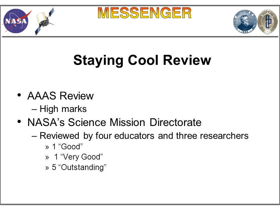 Staying Cool Review AAAS Review –High marks NASA's Science Mission Directorate –Reviewed by four educators and three researchers »1 Good » 1 Very Good »5 Outstanding