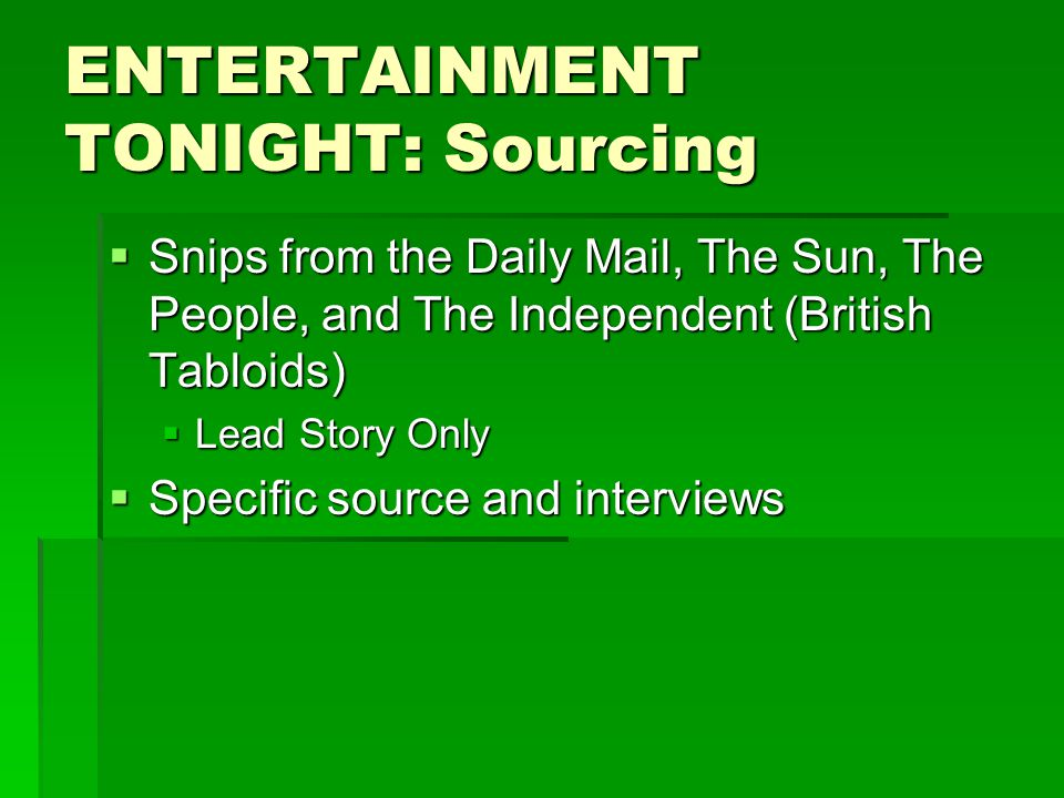 ENTERTAINMENT TONIGHT: Sourcing  Snips from the Daily Mail, The Sun, The People, and The Independent (British Tabloids)  Lead Story Only  Specific source and interviews