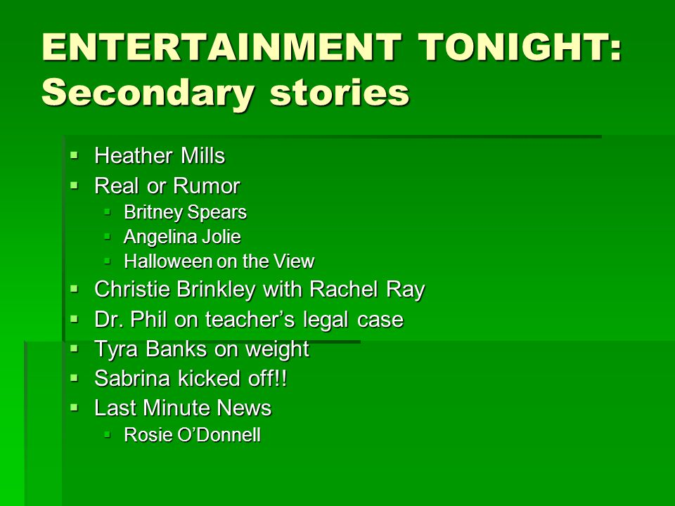 ENTERTAINMENT TONIGHT: Secondary stories  Heather Mills  Real or Rumor  Britney Spears  Angelina Jolie  Halloween on the View  Christie Brinkley with Rachel Ray  Dr.