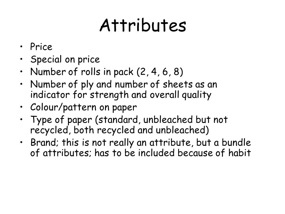 Attributes Price Special on price Number of rolls in pack (2, 4, 6, 8) Number of ply and number of sheets as an indicator for strength and overall qua