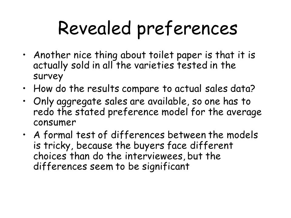 Revealed preferences Another nice thing about toilet paper is that it is actually sold in all the varieties tested in the survey How do the results co