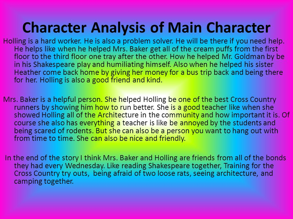 Character Analysis of Main Character Holling is a hard worker. He is also a problem solver. He will be there if you need help. He helps like when he h