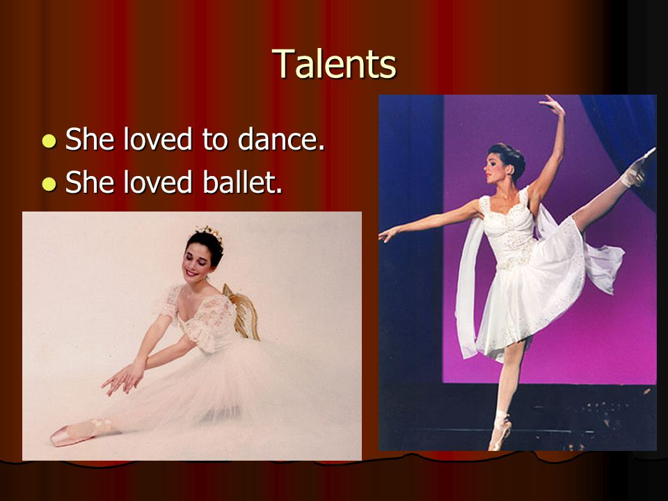 Talents She loved to dance. She loved to dance. She loved ballet. She loved ballet.