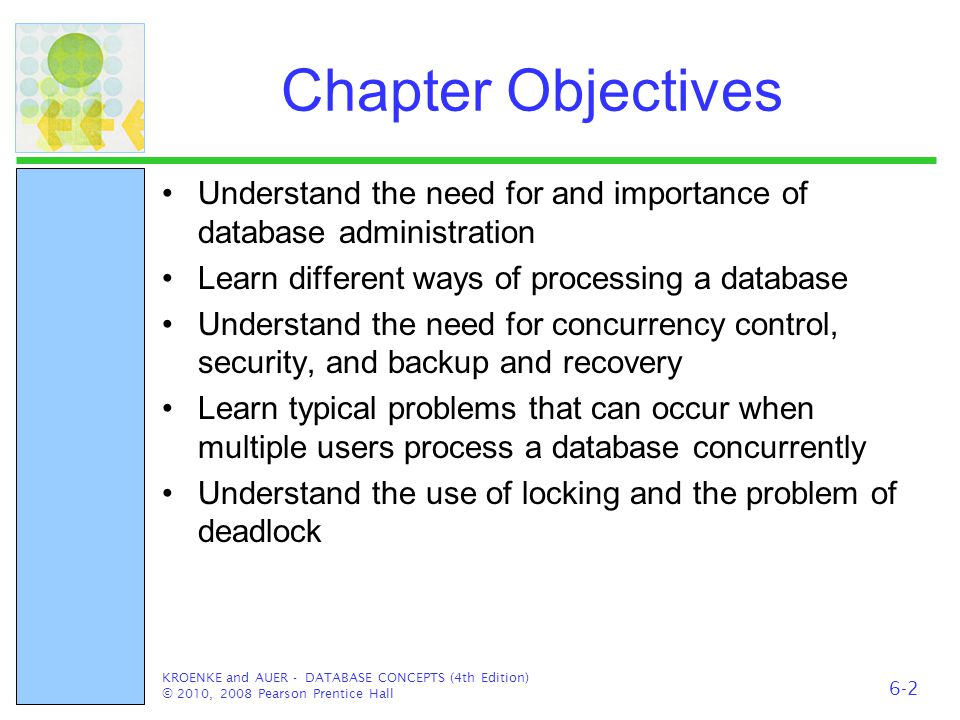 Chapter Objectives Understand the need for and importance of database administration Learn different ways of processing a database Understand the need