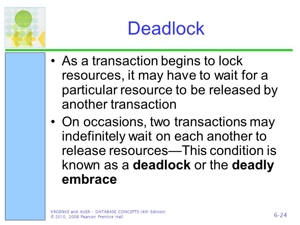 Deadlock As a transaction begins to lock resources, it may have to wait for a particular resource to be released by another transaction On occasions,