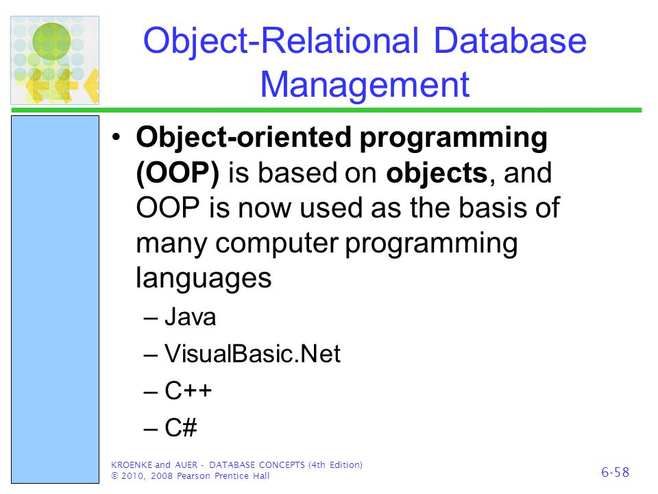 Object-Relational Database Management Object-oriented programming (OOP) is based on objects, and OOP is now used as the basis of many computer program