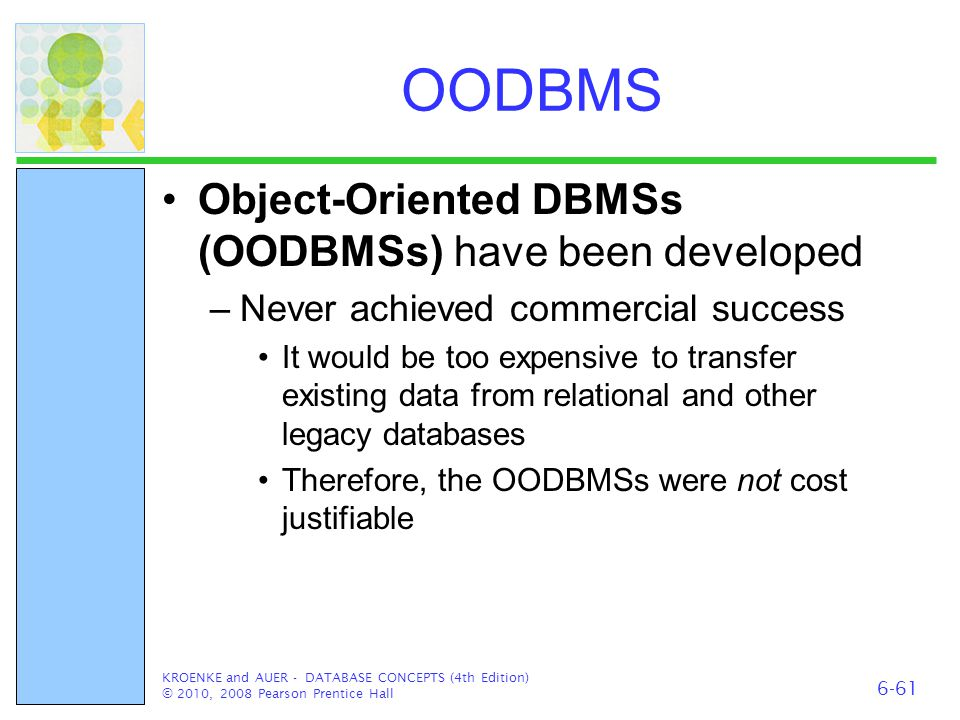 OODBMS Object-Oriented DBMSs (OODBMSs) have been developed –Never achieved commercial success It would be too expensive to transfer existing data from
