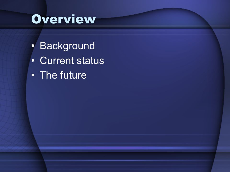 Overview Background Current status The future